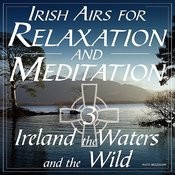 Irish Airs For Meditation And Relaxation - Ireland, The Waters And The Wild, Vol. 3 Songs