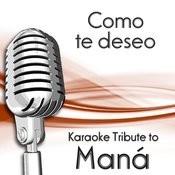 Como Te Deseo (Karaoke Tribute To Maná) Songs