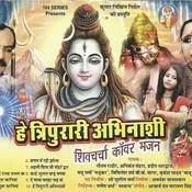 He Tripurari Abhinashi Songs