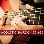 Acoustic 80s Rock Songs Songs