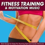 Fitness Training & Motivation Music - Best Songs For Keep Fit, Running, Gym And Cardio Workouts Songs