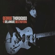 George Thorogood And The Delaware Destroyers (Bonus Track Version) Songs