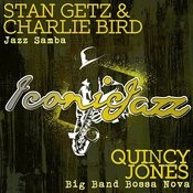 Iconic Jazz: Stan Getz & Charlie Bird - Jazz Samba / Quincy Jones - Big Band Bossa Nova Songs