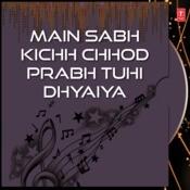 Main Sabh Kichh Chhod Prabh Tuhi Dhyaiya Songs
