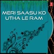 Meri Saasu Ko Utha Le Ram Songs