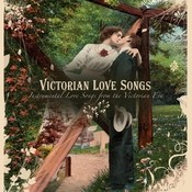 Victorian Love Songs: Instrumental Love Songs from the Victorian Era Songs