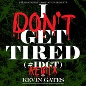 I Don't Get Tired (#IDGT) (Remix) Songs