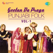 Geetan Da Praga - Punjabi Folk Songs Vol 1 Songs