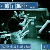 Shorty Rogers, Vol.1: Fergusson, Shank, Manne, & More (CD C) Songs