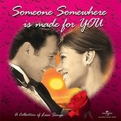 Someone Somewhere Is Made For You Songs