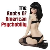 The Roots Of American Psychobilly Songs