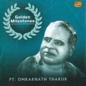 Golden Milestones - Pandit Omkarnath Thakur Songs