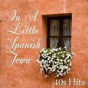 40s Hits - In A Little Spanish Town Songs
