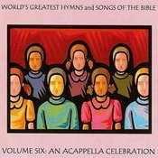 World's Greatest Hymns & Songs Of The Bible Vol. 6 - An A Cappella Celebration Songs