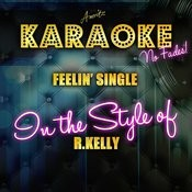 Feelin' Single (In The Style Of R. Kelly) [Karaoke Version] Songs