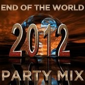 2012: End Of The World Party Mix! Songs