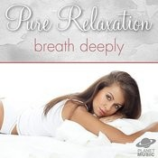 Pure Relaxation: Breath Deeply Songs