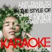 Last Train To San Fernando (In The Style Of Johnny Duncan & The Blue Grass Boys) [Karaoke Version] - Single Songs