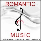 Romantic Music - 25 Romantic Classical Masterpieces Songs