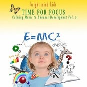 Time For Focus: Calming Music To Enhance Development (Bright Mind Kids), Vol. 5 Songs