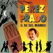 Perez Prado - Il Re Del Mambo Songs