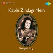 Kabhi Zindagi Mein - Swapna Roy Songs