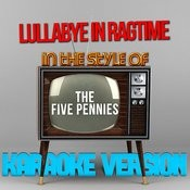Lullabye In Ragtime (In The Style Of The Five Pennies) [Karaoke Version] Song
