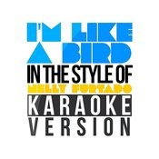 I'm Like A Bird (In The Style Of Nelly Furtado) [Karaoke Version] Song