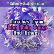 Liberty Bell Marches: Marches From John Philip Sousa And Others Played By 99 Men In Brass Songs