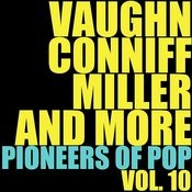 Vaughn, Conniff, Miller And More Pioneers Of Pop, Vol. 10 Songs