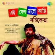 Nachiketa Chakraborty Ei Besh Bhalo Achi Songs