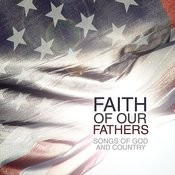 Faith Of Our Fathers: Songs Of God & Country Songs