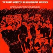 Folkways Records Presents: The House Committe On Un-American Activities: Hearings In San Francisco, May 1960 Songs