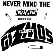 Never Mind The Gizmos Here's The Gizmos: 1978-1981 Songs