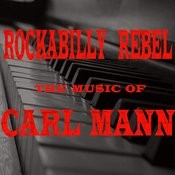 Rockabilly Rebel: The Music Of Carl Mann Songs