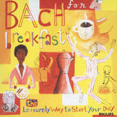Bach for Breakfast - The Leisurely Way to Start Your Day Songs
