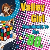 Valley Girl - Soundtrack To The '80s (Re-Recorded / Remastered Versions) Songs