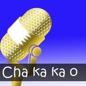 Cha Ka Ka O Songs