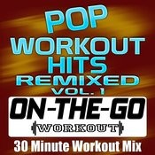 Pop Workout Hits Remixed Vol. 1 - 30 Minute Workout Mix Songs