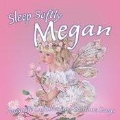 Sleep Softly Megan - Lullabies And Sleepy Songs Songs