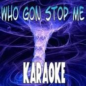 Who Gon Stop Me (Karaoke) Songs