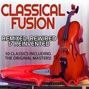 Classical Fusion - Remixed, Rewired & Reinvented - 50 Classics Including The Original Masters Songs