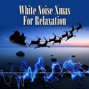 White Noise Xmas For Relaxation Songs