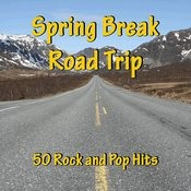 Spring Break Road Trip: 50 Rock And Pop Hits Songs