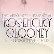 The Absolutely Essential Rosemary Clooney - 50 Unfogettable Hits Songs