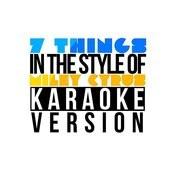 7 Things (In The Style Of Miley Cyrus) [Karaoke Version] - Single Songs