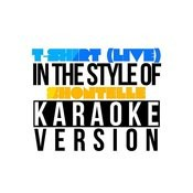 T-Shirt (Live) [In The Style Of Shontelle] [Karaoke Version] Song