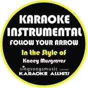 Follow Your Arrow (In The Style Of Kacey Musgraves) [Karaoke Instrumental Version] - Single Songs
