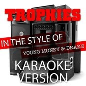 Trophies (In The Style Of Young Money And Drake) [Karaoke Version] - Single Songs