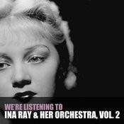 We're Listening To Ina Ray Hutton & Her Orchestra, Vol. 2 Songs